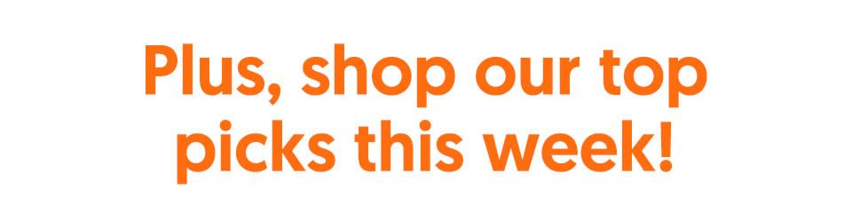Plus, shop our top picks this week!