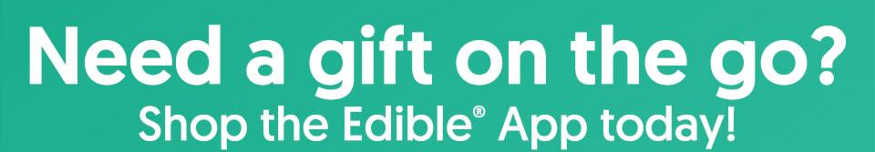 Shop the Edible® App today!