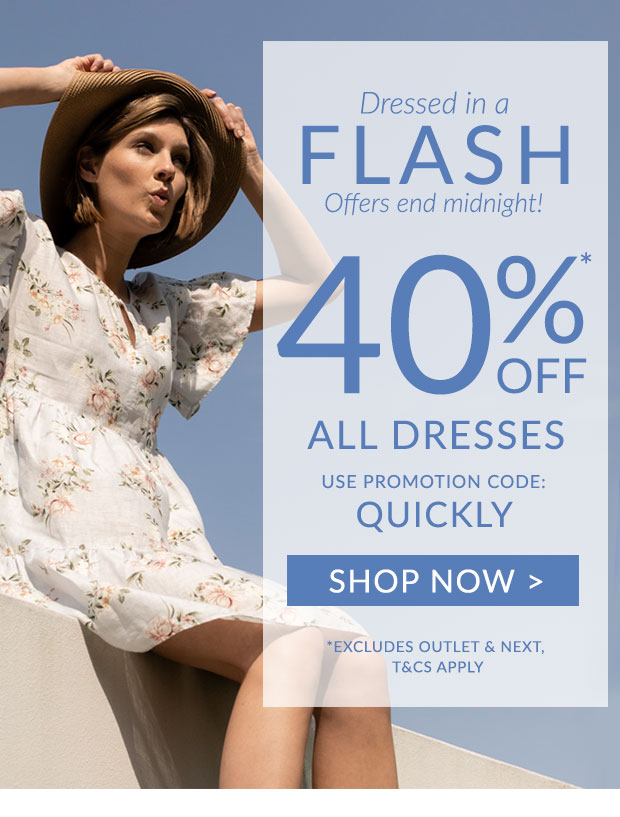 40% off all dresses until midnight! Use promotion code QUICKLY, some exclusions apply