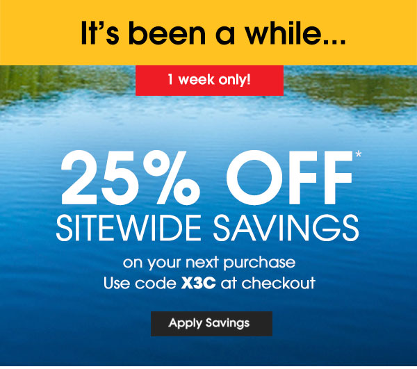 One Week Only! 25% OFF SITEWIDE SAVINGS. Promo Code: X3C