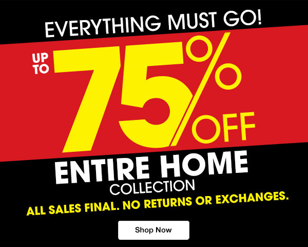 Everything Must Go Up to 75% Off Entire Home Collection