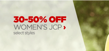 30-50% OFF WOMEN'S JCP select styles