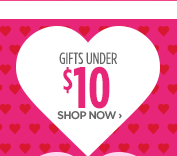 GIFTS UNDER $10 SHOP NOW