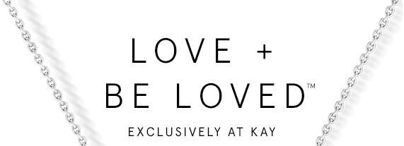 Love + Be Loved, Exclusively at KAY