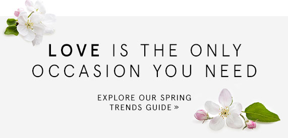 Love is the Only Occasion You Need - Explore Our Spring Trends Guide