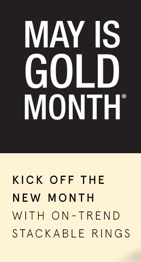 May is Gold Month - Kick off the new month with on-trend stackable rings.