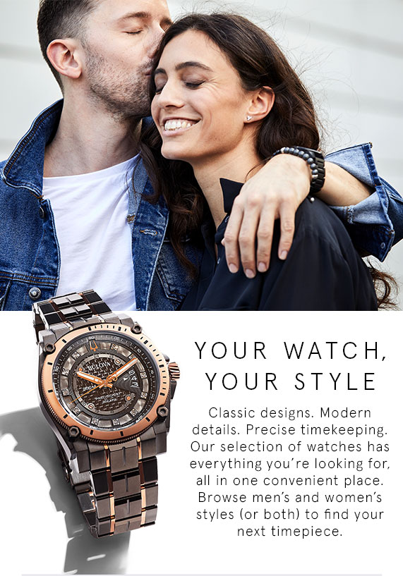 Your Watch, Your Style. Browse men's and women's styles (or both) to find your next timepiece.