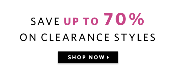 Save up to 70% on clearance styles! Shop now!