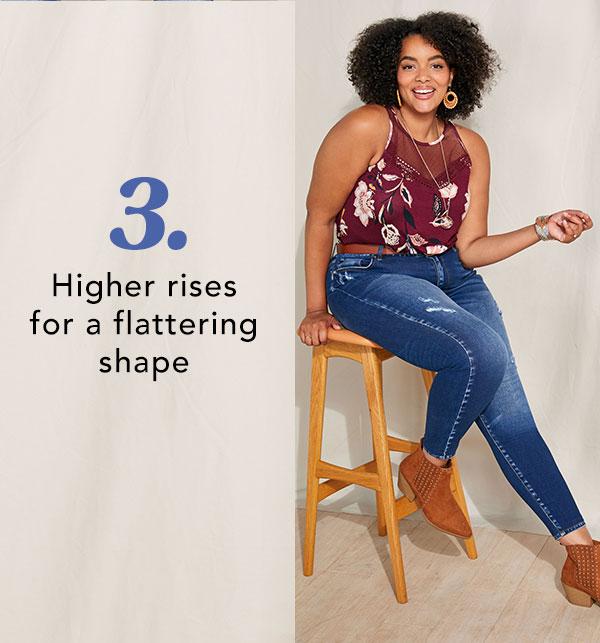 3. Higher rises for a flattering shape.