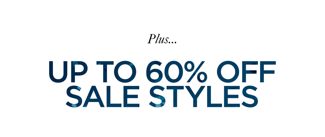 Plus... UP TO 60% OFF SALE STYLES