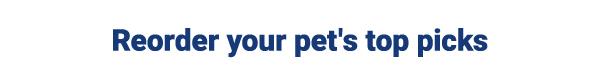 Reorder your pet's top picks