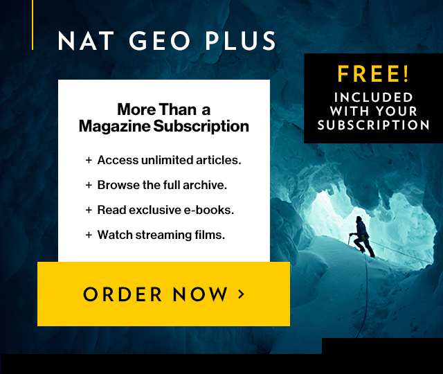 Your subscription gets you Nat Geo Plus, which gives you access to unlimited articles, the full archive, exclusive e-books, and streaming films!