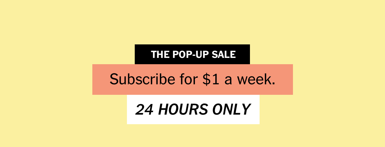 THE POP-UP SALE - Subscribe for $1 a week. 24 HOURS ONLY
