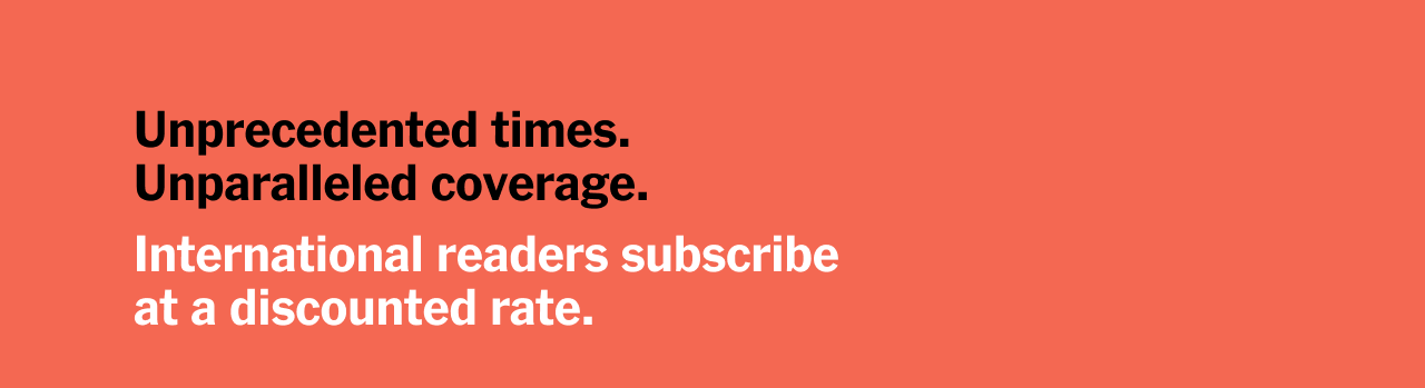 Unprecedented times. Unparalleled coverage. International readers subscribe at a discounted rate.