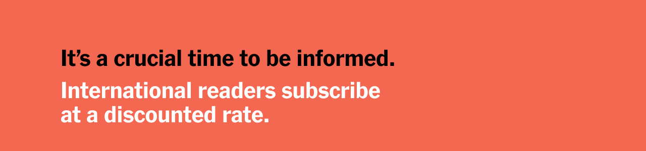 It's a crucial time to be informed. International readers subscribe at a discounted rate.