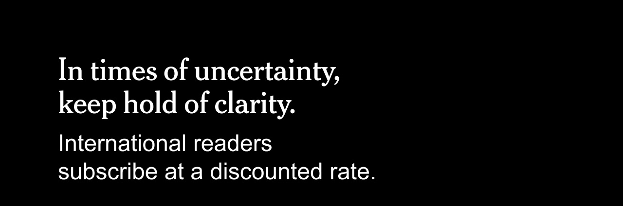 In times of uncertainty, keep hold of clarity. International readers subscribe at a discounted rate.