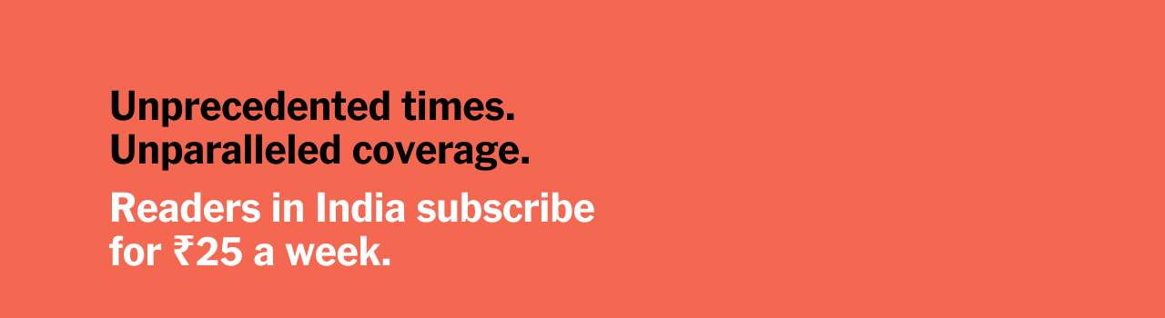 Unprecedented times. Unparalleled coverage. Readers in India subscribe for 25 Rupees a week.