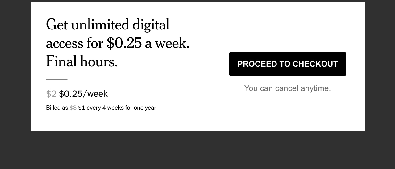 Get unlimited digital access for $0.25 a week. Final hours.