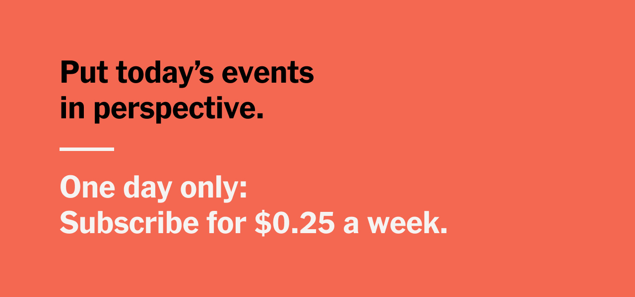 Put today's events in perspective. One day only: Subscribe for $0.25 a week.