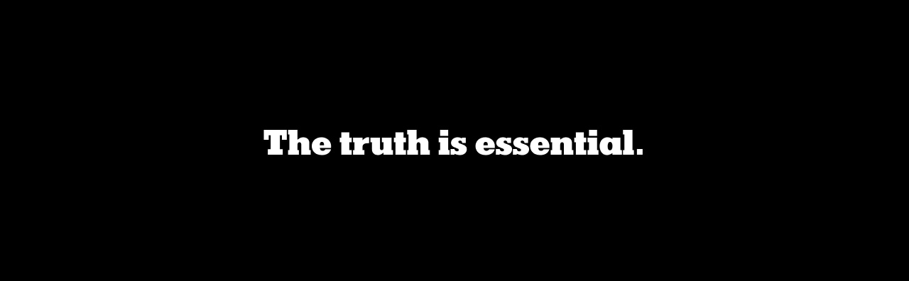 The truth is essential.