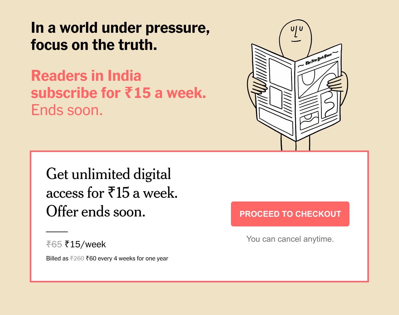 In a world under pressure, focus on the truth. Readers in India subscribe for 15 Rupees a week. Ends soon.