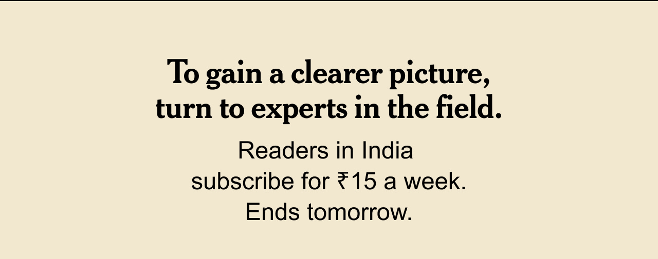 To gain a clearer picture, turn to experts in the field. | Readers in India subscribe for ₹15 a week. Ends tomorrow.