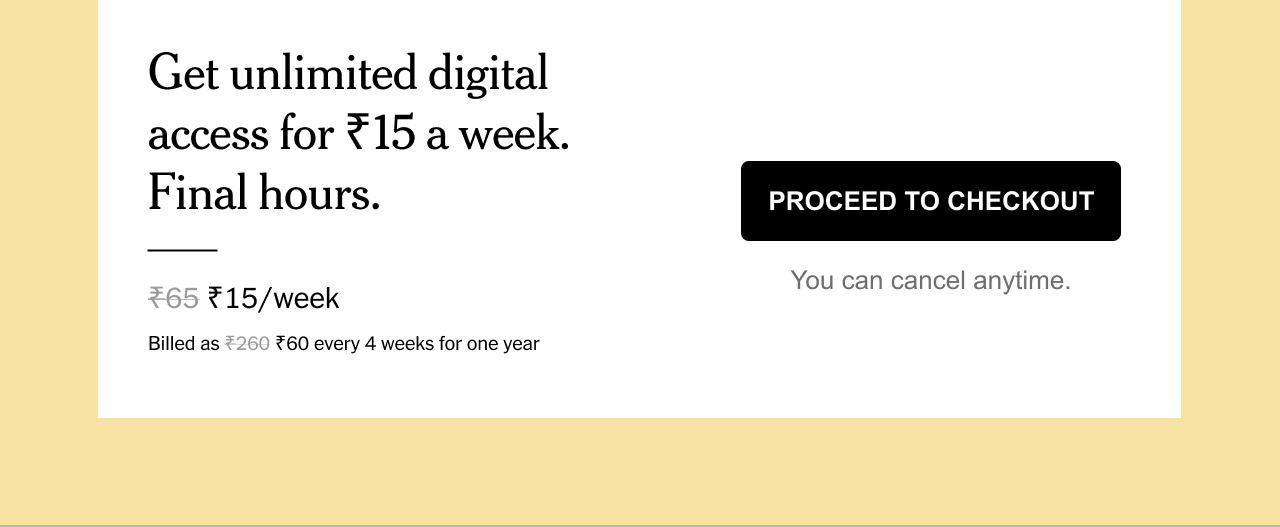 Get unlimited digital access for ₹15 a week. Final hours.
