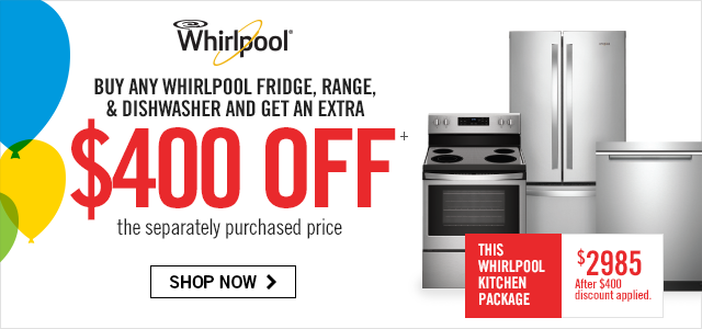 Buy any Whirlpool fridge, range, & dishwasher and get an extra $400 off the separately purchased price